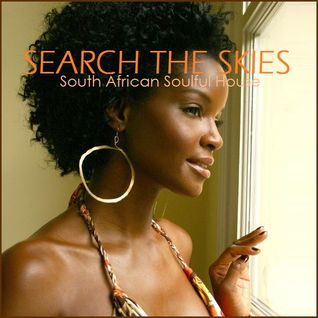 "SOULFUL HOUSE - ""Search The Skies"" South African Soulful House"