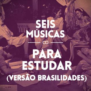 #61 SEIS MÚSICAS PARA ESTUDAR (VERSÃO BRASILIDADES)