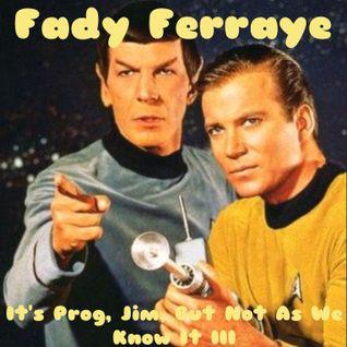 Fady Ferraye_It's Prog, Jim, But Not As We Know It Part 3
