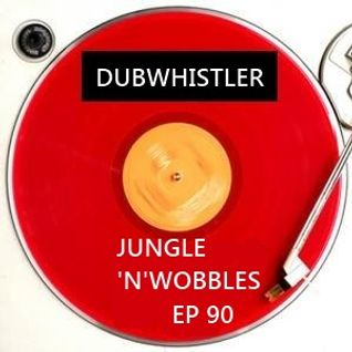 [EP90] Jungle'n'Wobbles Radio Dj Guest: DUBWHISTLER