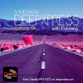 Klubslang - Deep Xpress Radioshow #04 [deepinradio]