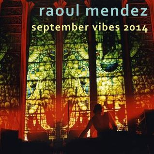 Raoul Mendez - September Vibes 2014 (2 hrs of the finest club tunes)