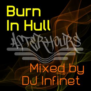 Burn in Hull - Afterhours Mix - DJ Infinet