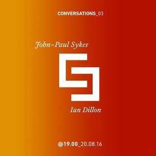 John-Paul Sykes and Ian Dillon - Conversations 03
