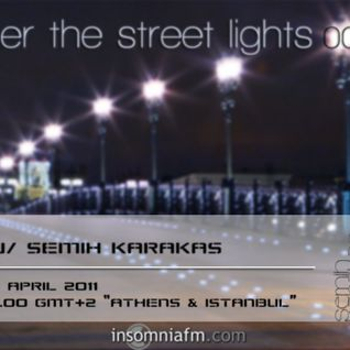 Semih Karakas - Under The Street Lights 007 on Insomniafm [19.04.2011]