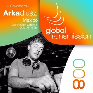 Global Transmission #008 - Resident mix - Arkadiusz /Mexico/