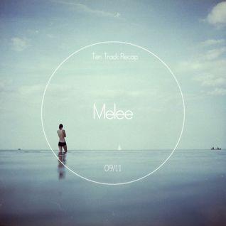 Ten Track Recap (09/11) - Melee