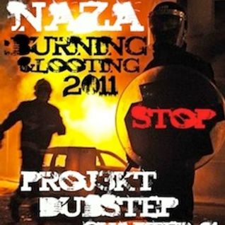 NAZA - PROJ3KT DUBSTEP CHAPTER 41 'BURNING & LOOTING 2011/STOP