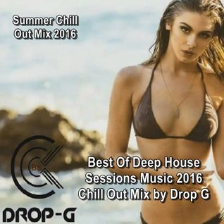 Summer Chill Out Mix 2016 ★ Best Of Deep House Sessions Music Chill Out ★ Mixed by Drop G