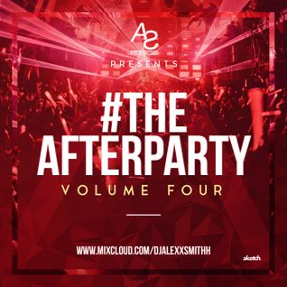 DJAlexSmith Presents #TheAfterPartyVol4