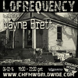 Wayne Brett's Lofrequency Show on Chicago House FM 06-02-16