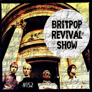 Britpop Revival Show #152 6th April 2016