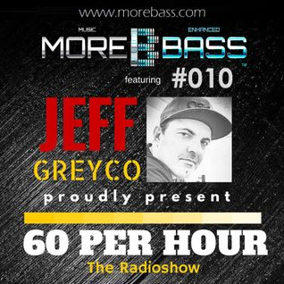 More Bass - 60 Per Hour Radio-Show with Jeff Greyco # 010