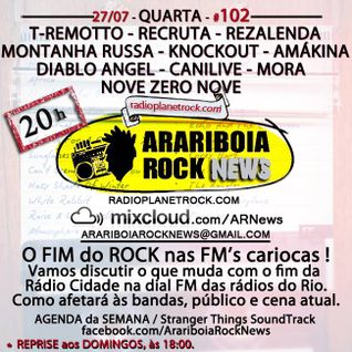 # 102 Arariboia Rock News - 27.07.2016