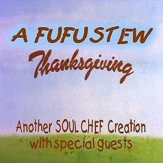 A Fufu Stew Thanksgiving (another classic repost)