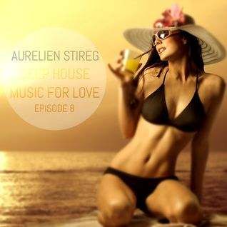 Aurelien Stireg - Deep House Music for Love episode 8 2014-11-09
