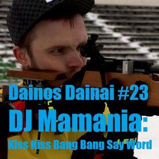 Dainos Dainai #23 DJ Mamania: Kiss Kiss Bang Bang Say Word