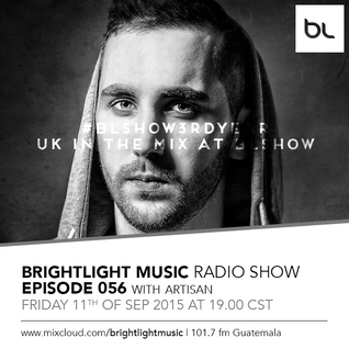 #056 BrightLight Music Radio Show with Artisan [Guest Mix - #BLShow3rdYear]