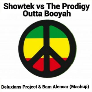 Showtek, The Prodigy - Outta Booyah (Deluxians Project vs Bam Alencar Mashup)