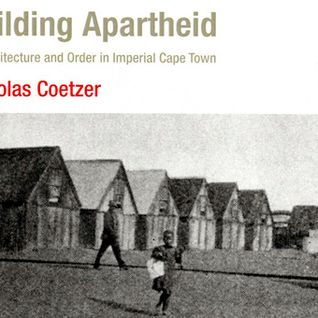 Building Apartheid: On Architecture and Order in Imperial Cape Town