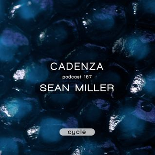 Cadenza Podcast 167 - Sean Miller (Cycle)
