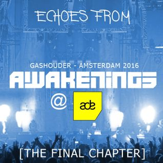Echoes from Awakenings @ ADE - Amsterdam [The Final Chapter]