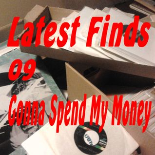Latest Finds # 09: Gonna Spend My Money