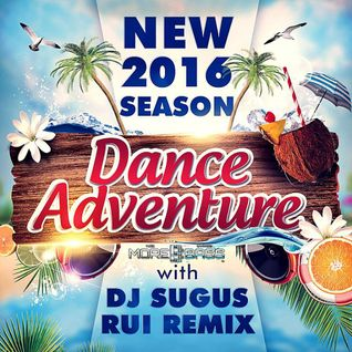 DJ SUGUS & RUI REMIX  NEW SEASON DANCE ADVENTURE 2016