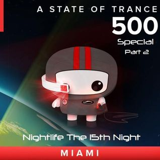 .::: Nightlife The 15th Night :::. .::: A State of Trance 500 Miami, USA Special :::.::: Part 2 :::.