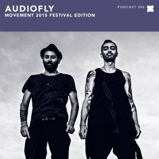 Podcast 385: Audiofly - Movement 2015 Festival Edition