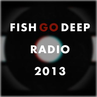 Fish Go Deep - Fish Go Deep Radio - 28-Jul-2013