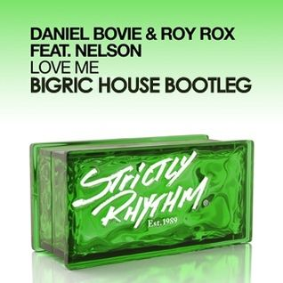 Daniel Bovie & Roy Rox ft. Nelson - Love Me (BigRic House Bootleg)