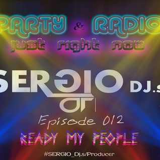 PARTY & RADIO Just Right Now SERGIO_Dj.s Episode 012