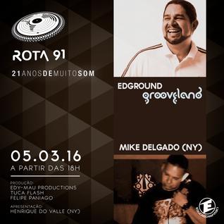 Rota 91 - 07/03/2016 - Convidados - Mike Delgado (NY) e Edground (Grooveland)