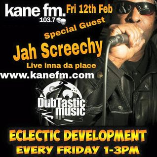 Guest Jah Screechy - DubTastic Music Presents Eclectic Development show Kane FM 12-02-2016