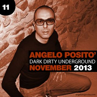 ANGELO POSITO - Dark Dirty Underground (NOVEMBER 2013)