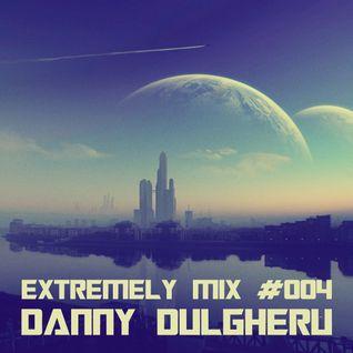 Extremely Mix #004 Danny Dulgheru (EDM)