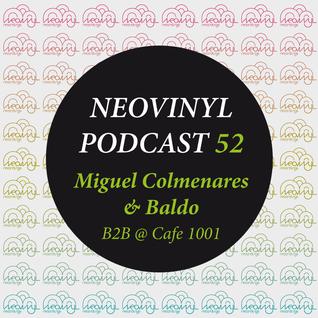 Neovinyl Podcast 52 - Miguel Colmenares & Baldo - B2B @ Cafe 1001