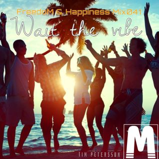 FreedoM & Happiness Mix041: Tim Petersson - Wait the vibe