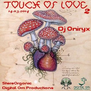 Dj Oniryx - Touch Of Love II (Digital Om Prod ~ StereOrganic 14.03.2014)