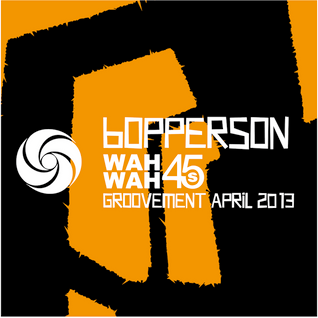 BOPPERSON {WAH WAH 45s} // GROOVEMENT APRIL 2013