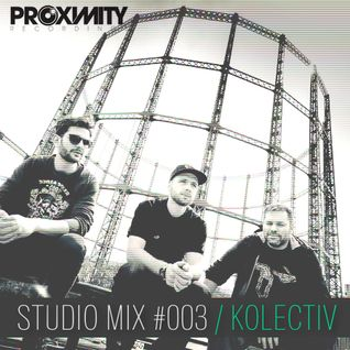 Proximity Recordings Studio Mix #003 - Kolectiv