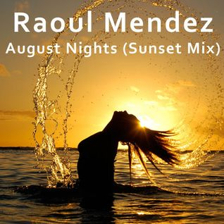 Raoul Mendez - August Nights (Sunset Mix)