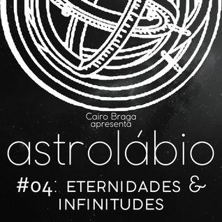 astrolábio #04: eternidades & infinitudes