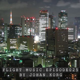 Flight Music Episode 025 by Johan Korg