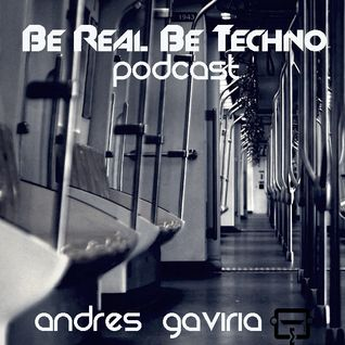 Andres Gaviria_ Be Real Be Techno_Special Podcast@Technosis_06_07_2012