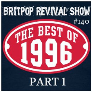 Britpop Revival Show #140 The Best of 1996 - Part 1