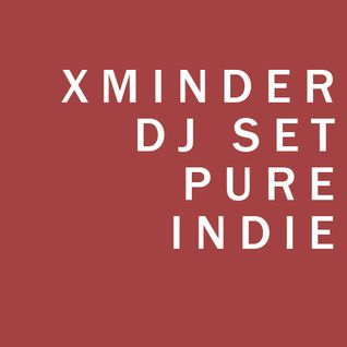 Xminder DJ Set PURE INDIE Vol 1