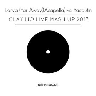 Larva (Far Away)(Acapella) vs. Rasputin - Clay Lio Live Mash Up 2013.MP3 (promodj.com)