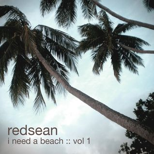 I Need A Beach :: Vol 1